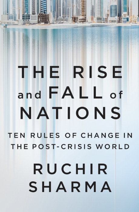 The Rise And Fall Of Nations By Ruchir Sharma Make Wealth History